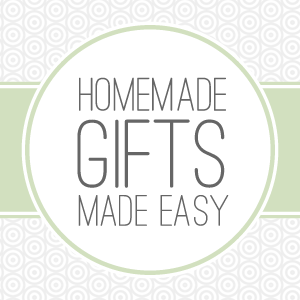 Homemade Gifts Made Easy