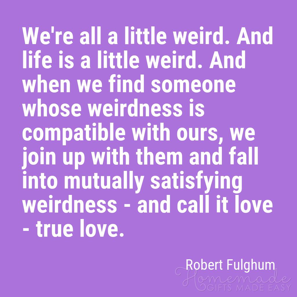 cute boyfriend quotes all a little weird robert fulghum