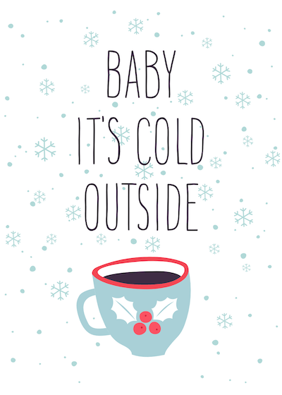 Printable Christmas Cards - Baby Its Cold Outside Hot Drink
