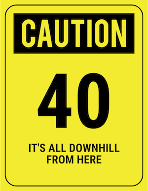 funny safety sign caution 40 downhill from here