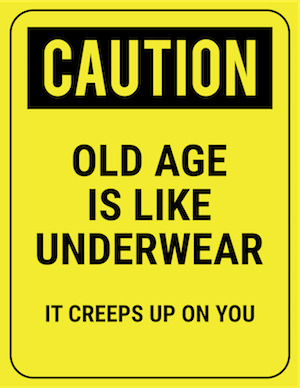 funny safety sign caution old age creeps up like underwear