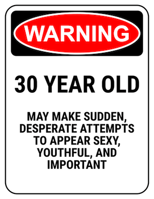 funny safety sign warning 30 year old