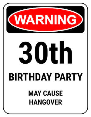 funny safety sign 30th party hangover warning