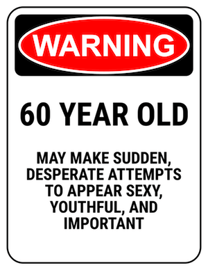 funny safety sign warning 60 year old