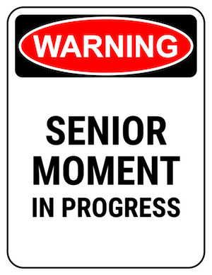 funny safety sign warning senior moment