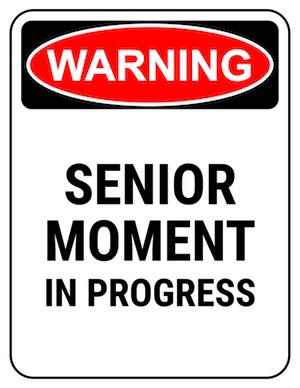 funny safety sign warning senior moment