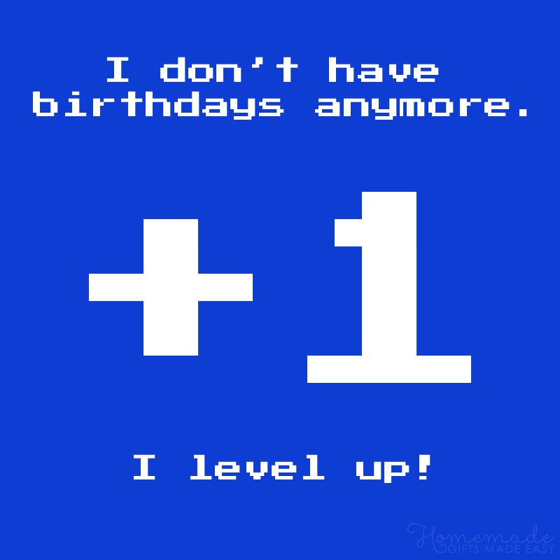 birthday wishes funny - I don't have birthdays, I level up