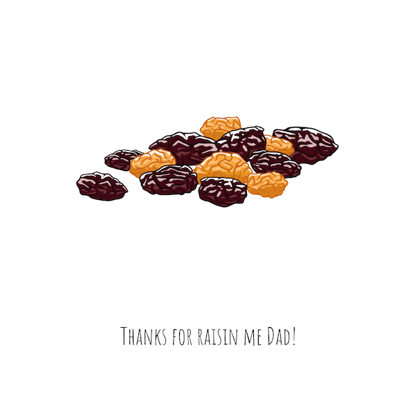 printable father's day cards - Thanks for Raisin Me