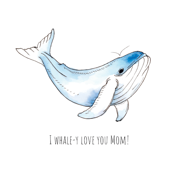 free printable mothers day cards - I Whale-y Love You Mom