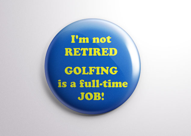 retirement quote golfing is a full time job