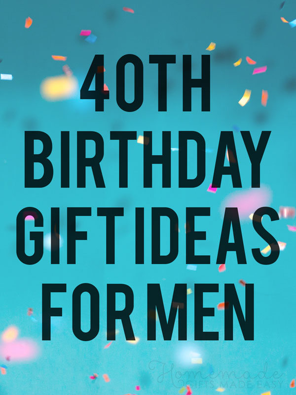 40th birthday gift ideas for men 600x900