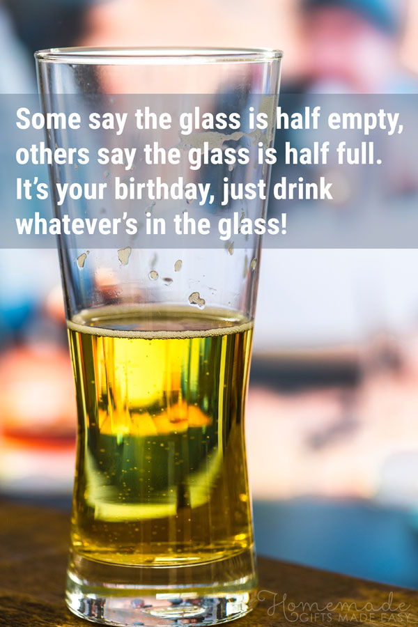 birthday wishes funny glass half empty or half full